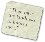 """Then have the kindness to inform me..."""